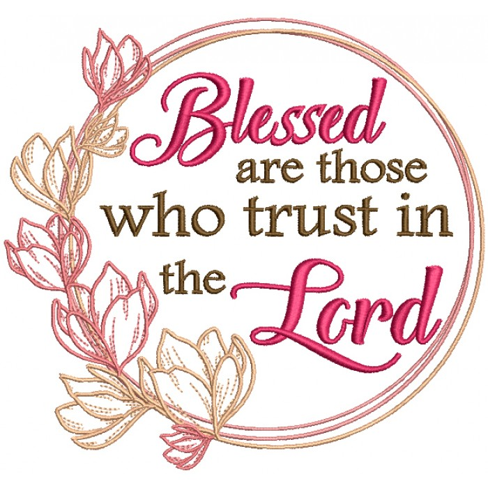 Blessed Are Those Who Trust The Lord Religious Filled Machine Embroidery Design Digitized Pattern