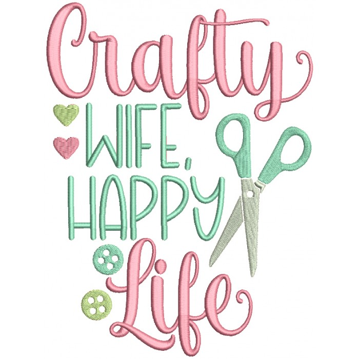 Crafty Wife Happy Life Filled Machine Embroidery Design Digitized Pattern