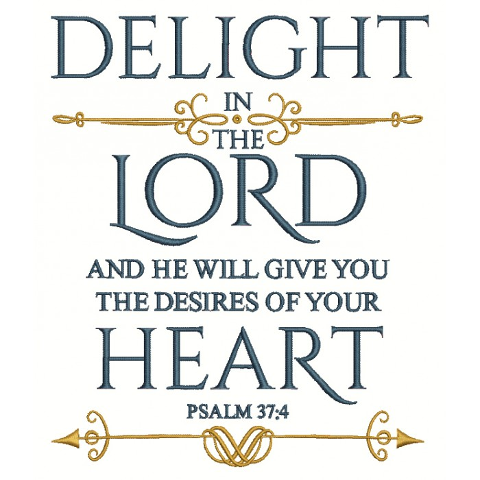 Delight In The Lord And He Will Give You The Desires Of Your Heart Psalm 37-4 Bible Verse Religious Filled Machine Embroidery Design Digitized Pattern