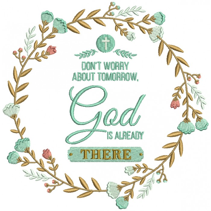 Don't Worry About Tomorrow God Is Already There Religious Filled Machine Embroidery Design Digitized Pattern