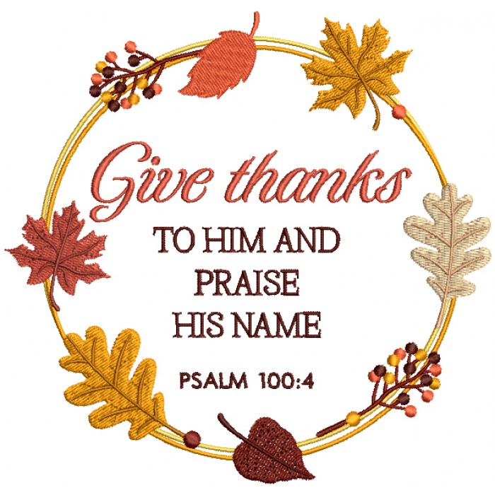 Give Thanks To Him And Praise His Name Psalm 100-4 Bible Verse Religious Filled Machine Embroidery Design Digitized Pattern