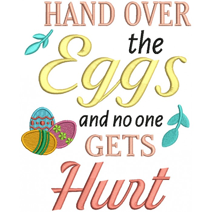 Hand Over The Eggs And No One Gets Hurt Easter Filled Machine Embroidery Design Digitized