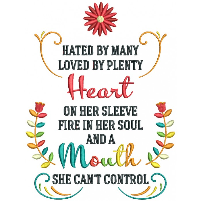 Hated By Many Loved By Plenty Heart On Her Sleeve Fire In Her Soul And Mouth She Can't Control Filled Machine Embroidery Design Digitized Pattern