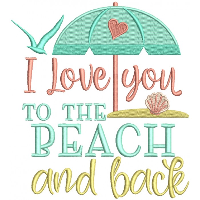 I Love You To The Beach And Back Filled Machine Embroidery Design Digitized Pattern