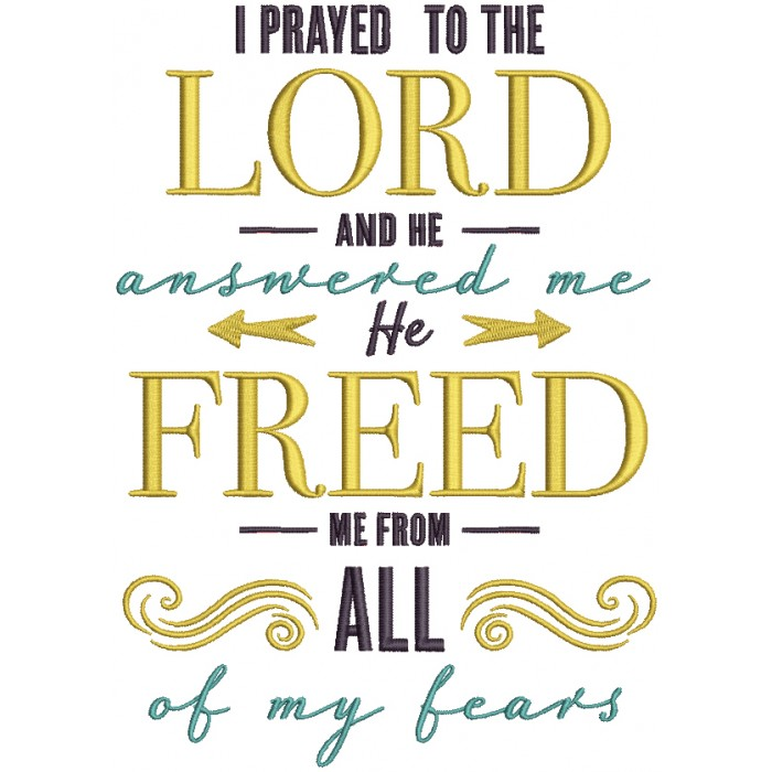 I Prayed The Lord And He Answered Me He Freed Me From All Of My Fears Religious Filled Machine Embroidery Design Digitized Pattern