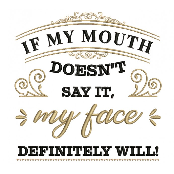 If My Mouth Doesn't Say It My Face Definitely Will Filled Machine Embroidery Design Digitized Pattern