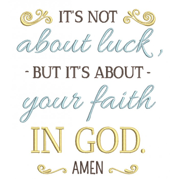 It's Not About Luck But It's About Your Faith In God Amen Religious Filled Machine Embroidery Design Digitized Pattern