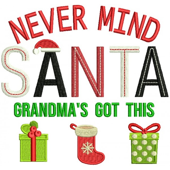 Never Mind Santa Grandma's Got This Christmas Filled Machine Embroidery Design Digitized Pattern