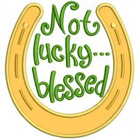 Not Lucky Blesses Horseshoe St. Patrick's Applique Machine Embroidery Design Digitized