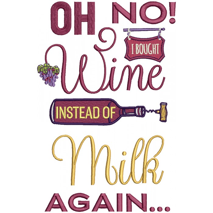 Oh No I Bought Wine Instead Of Milk Again Filled Machine Embroidery Design Digitized Pattern