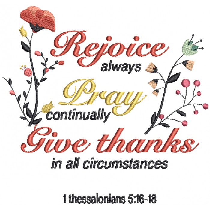 Rejoice Always Pray Continually Give Thanks In All Circumstances 1 Thessalonians 5-16-18 Bible Verse Religious Filled Machine Embroidery Design Digitized Pattern