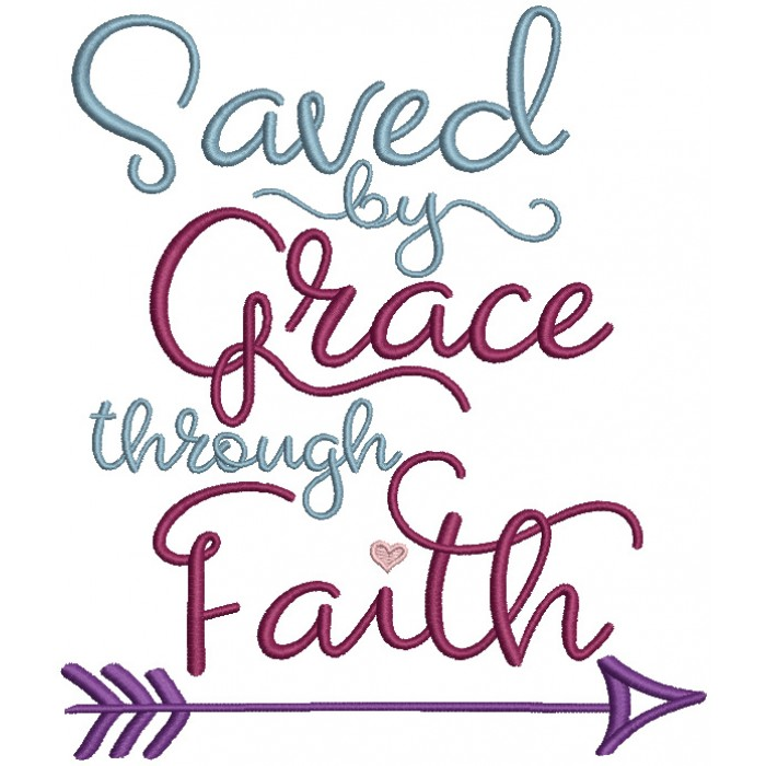 Saved By Grace Through Faith Religious Filled Machine Embroidery Design Digitized Pattern