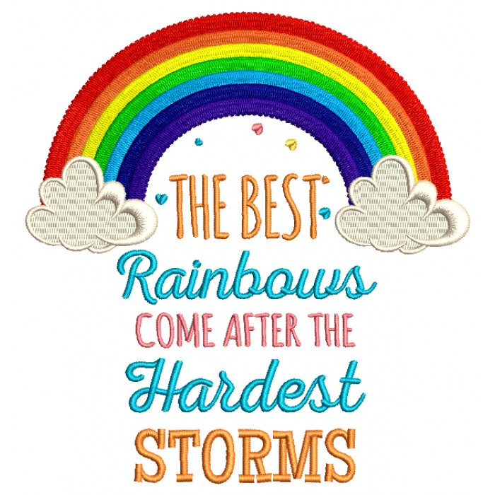 The Best Rainbows Come After The Hardest Storms Filled Machine Embroidery Design Digitized Pattern