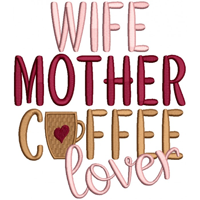 Wife Mother Coffee Lover Filled Machine Embroidery Design Digitized Pattern