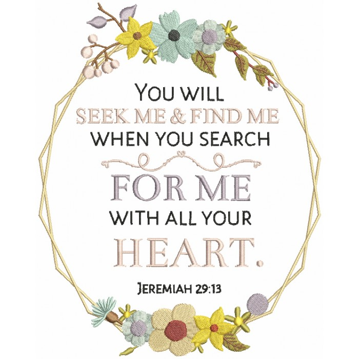 You Will Seek Me And Find Me With All Your Heart Jeremiah Jeremiah 29-13 Bible Verse Religious Filled Machine Embroidery Design Digitized Pattern
