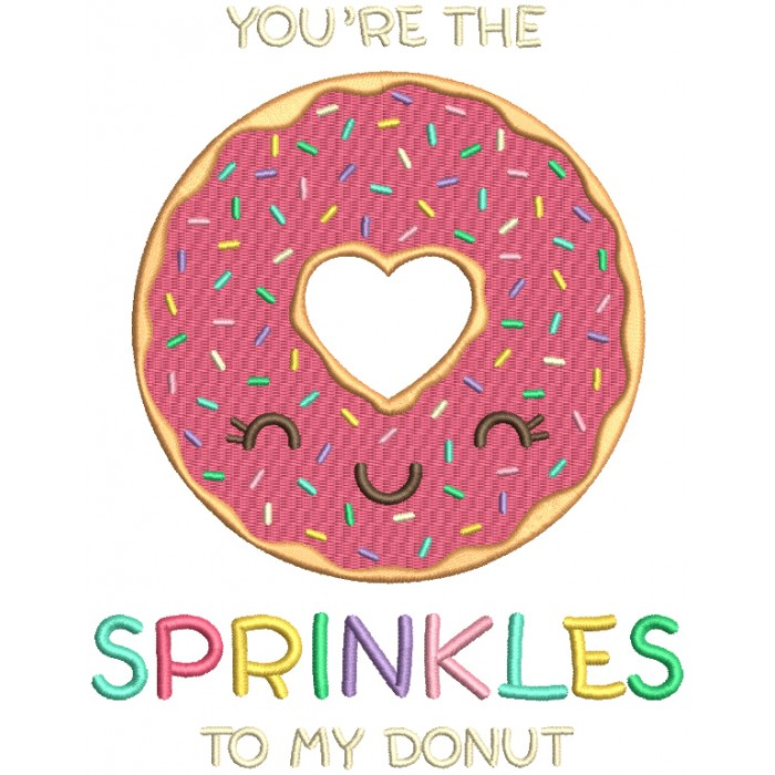 You're The Sprinkles To My Donut Filled Machine Embroidery Design Digitized Pattern