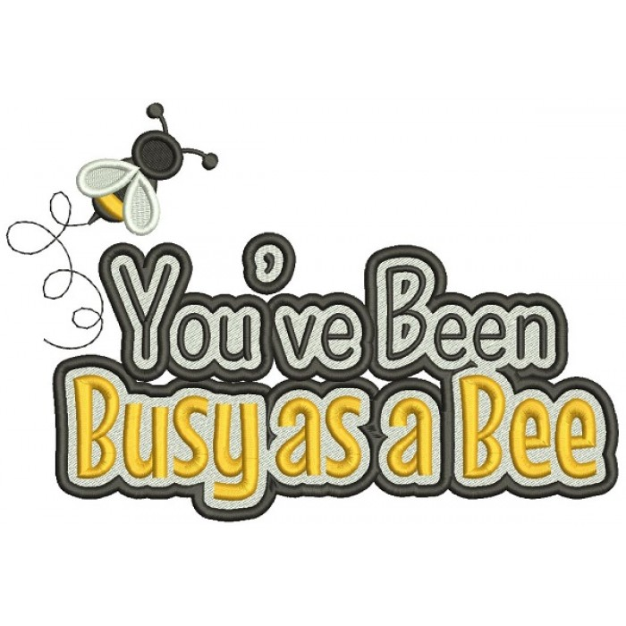 You've Been Busy As a Bee Filled Machine Embroidery Design Digitized Pattern