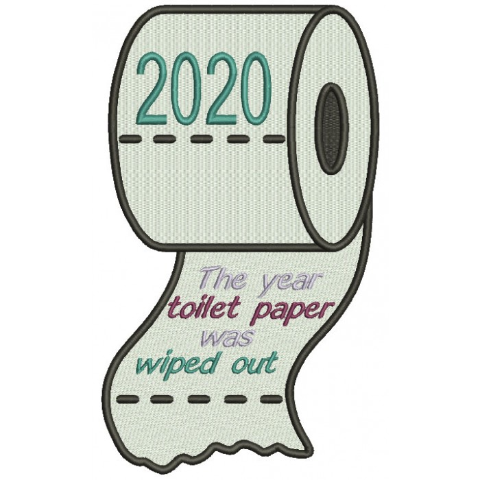 2020 The Year Toilet Paper Was Wiped Out Filled Machine Embroidery Design Digitized Pattern