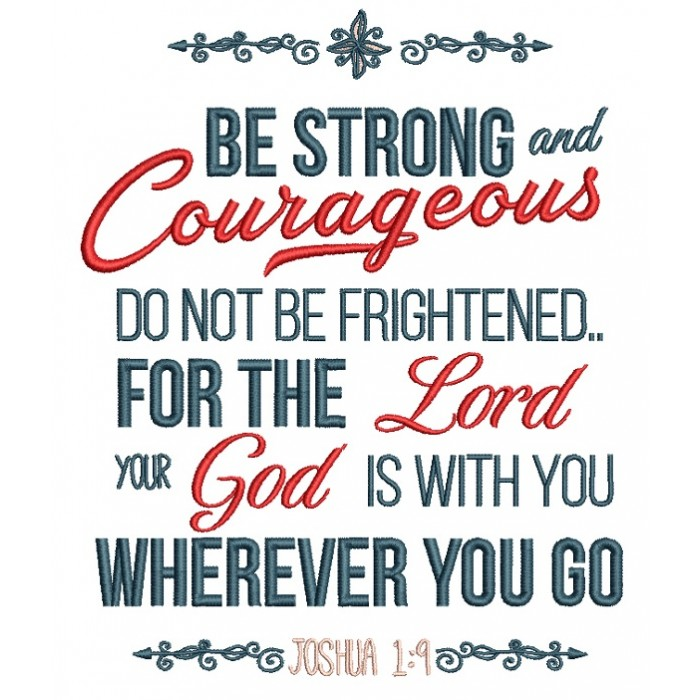 Be Strong And Courageous Do Not Be Frightened For The Lord Your God Is With You Wherever You Go Joshua 1-9 Bible Verse Religious Filled Machine Embroidery Digitized Design Pattern