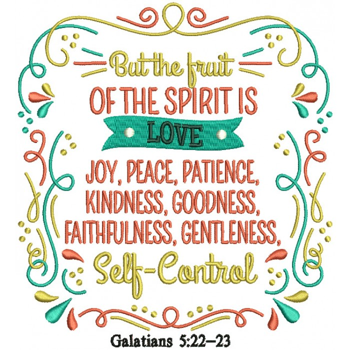But The Fruit Of The Spirit Is Love Joy Peace Patience Kindness Goodness Faithfulness Gentleness Self Control Galatians 5-22-23 Bible Verse Religious Filled Machine Embroidery Design Digitized Pattern
