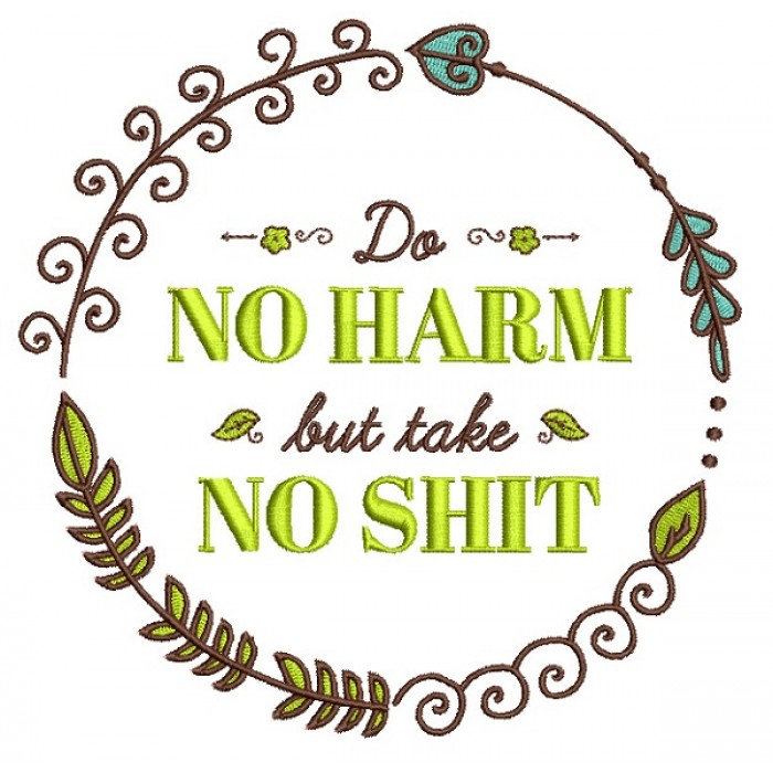 Do No Harm But Take No Shit Filled Machine Embroidery Digitized Design Pattern
