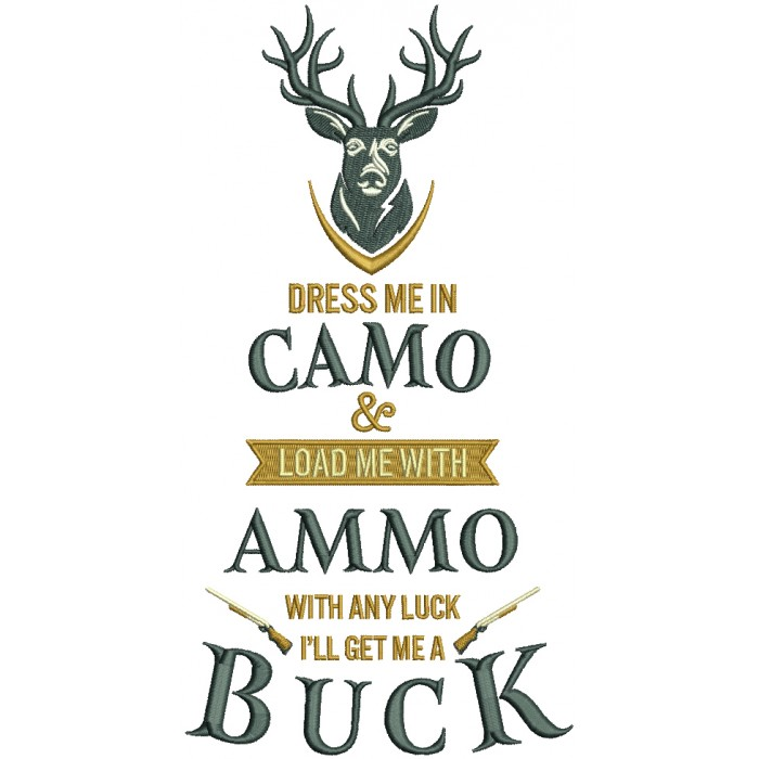 Dress Me In Camo Load Me With Ammo With Any Luck I'll Get Me a Buck Filled Machine Embroidery Design Digitized Pattern