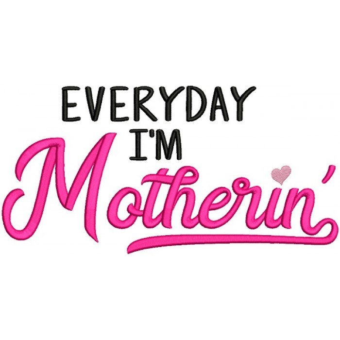Everyday I'm Motherin Filled Machine Embroidery Design Digitized Pattern