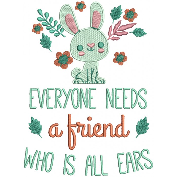 Everyone Needs a Friend Who Is All Ears Filled Machine Embroidery Design Digitized Pattern