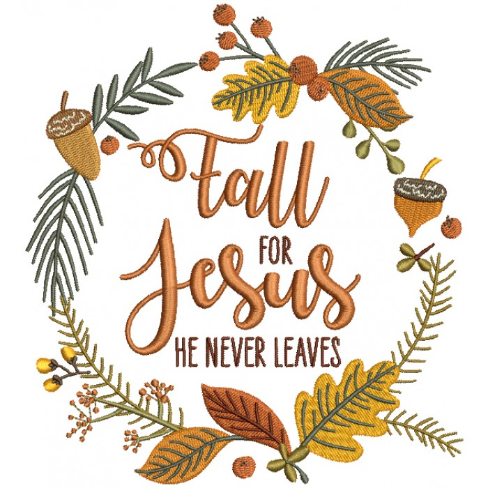 Fall For Jesus He Never Leaves Filled Machine Embroidery Design Digitized Pattern