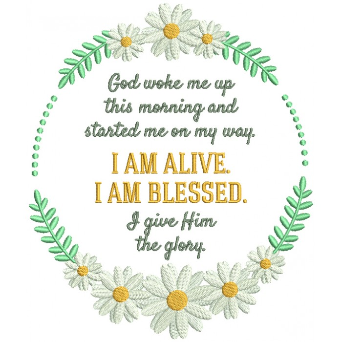 God Woke Me Up This Morning And Started Me On My Way I Am Alive I Am Blessed I Give Him The Glory Religious Filled Machine Embroidery Digitized Design Pattern