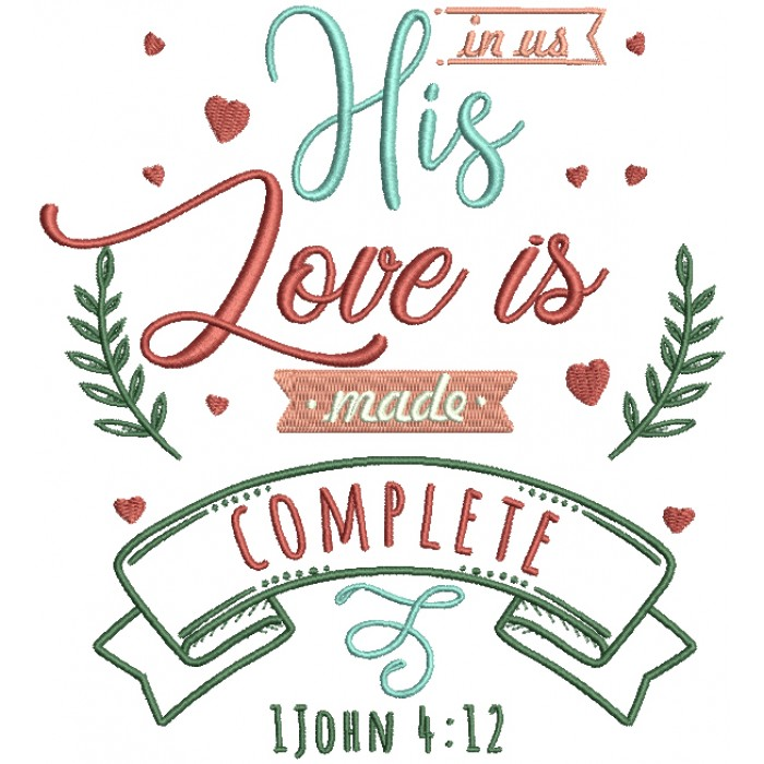 In His Love Is Made Complete 1 John 4-12 Bible Verse Religious Filled Machine Embroidery Design Digitized Pattern