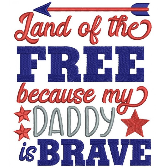 Land Of The Free Because My Daddy Is Brave Filled Machine Embroidery Design Digitized Pattern