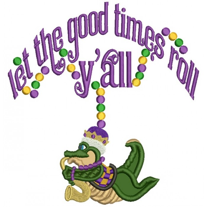 Let The Good Time Roll Y'all Mardi Grass Applique Machine Embroidery Design Digitized Pattern