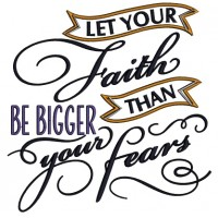 Let Your Faith Be BIgger Than Your Fears Religious Applique Machine Embroidery Design Digitized Pattern