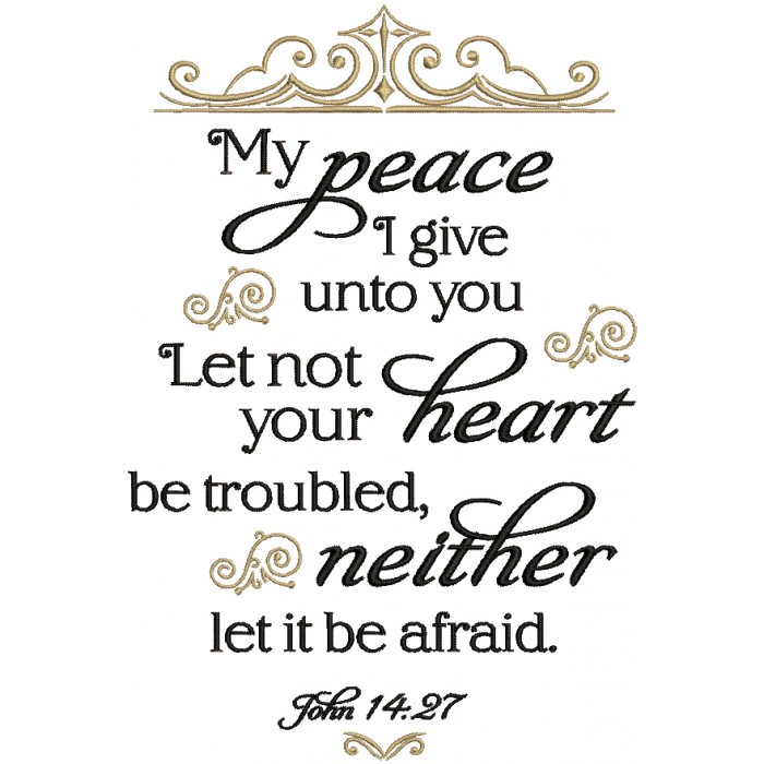 My Peace I Give Unto You Let Not Your Heart Be Troubled Neither Let It Be Afraid Jogn 14-27 Bible Verse Religious Filled Machine Embroidery Design Digitized Pattern