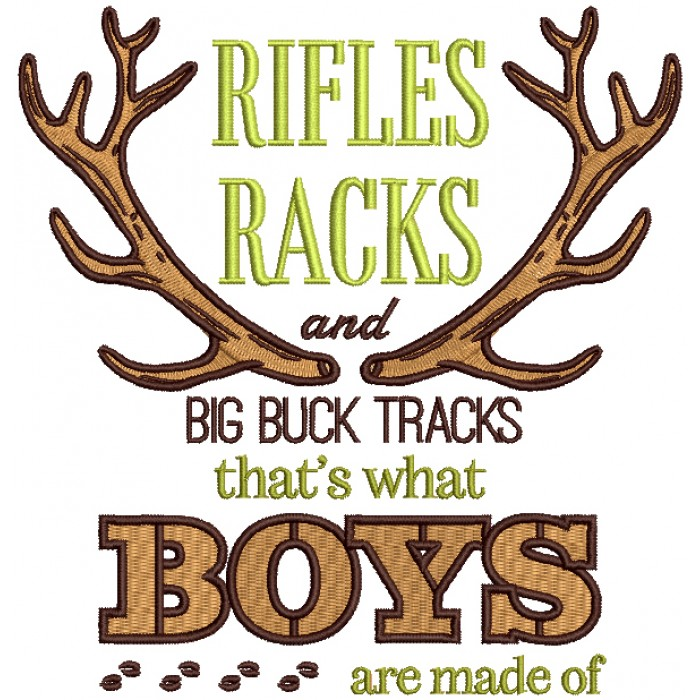 Rifles Racks And Big Buck Tracks That's What Boys Are Made Of Filled Machine Embroidery Design Digitized Pattern