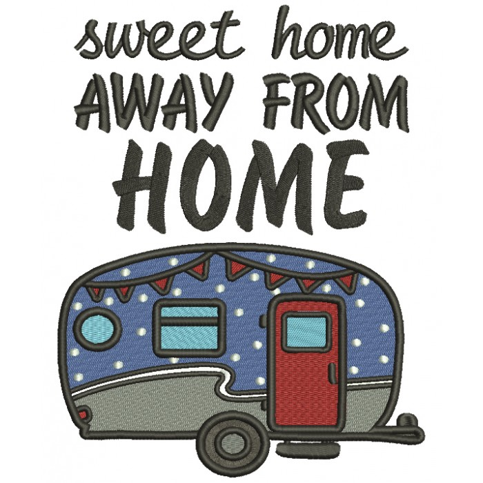 Sweet Home Away From Home Camper Filled Machine Embroidery Design Digitized
