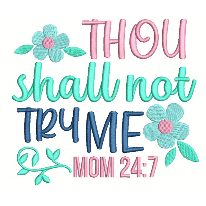 Thou Shall Not Try Me Mom 24-7 Filled Machine Embroidery Design Digitized Pattern