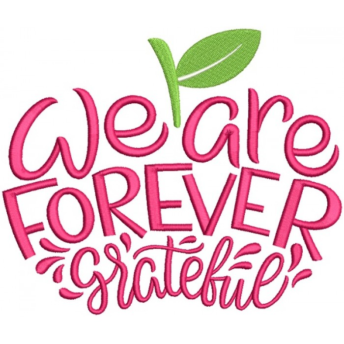 We Are Forever Grateful Filled Machine Embroidery Design Digitized Pattern