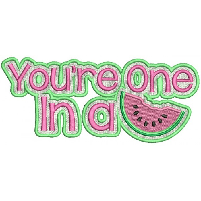 You're One In A Melon With Big Slice Filled Machine Embroidery Design Digitized Pattern