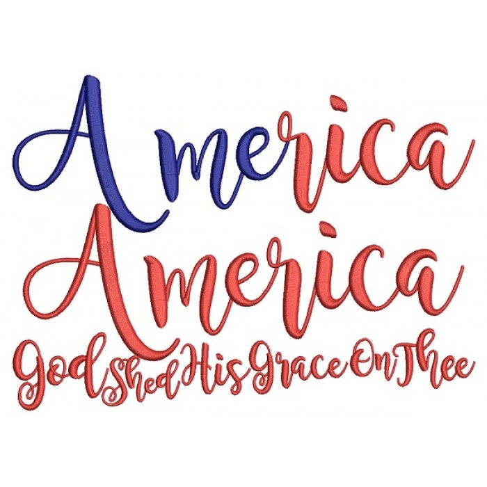 America America GOD Shed His Grace On Thee Filled Machine Embroidery Design Digitized Pattern
