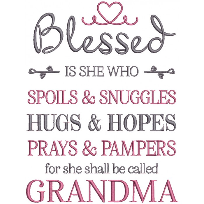 Blessed Is She Who Spoils And Snuggles Hugs And Hopes Prays And Pampers For She Shall Be Called Grandma Filled Machine Embroidery Design Digitized Pattern