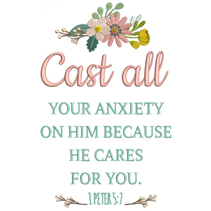 Cast All Your Anxiety On Him Because He Cares For You 1 Peter 5-7 Bible Verse Religious Filled Machine Embroidery Design Digitized Pattern