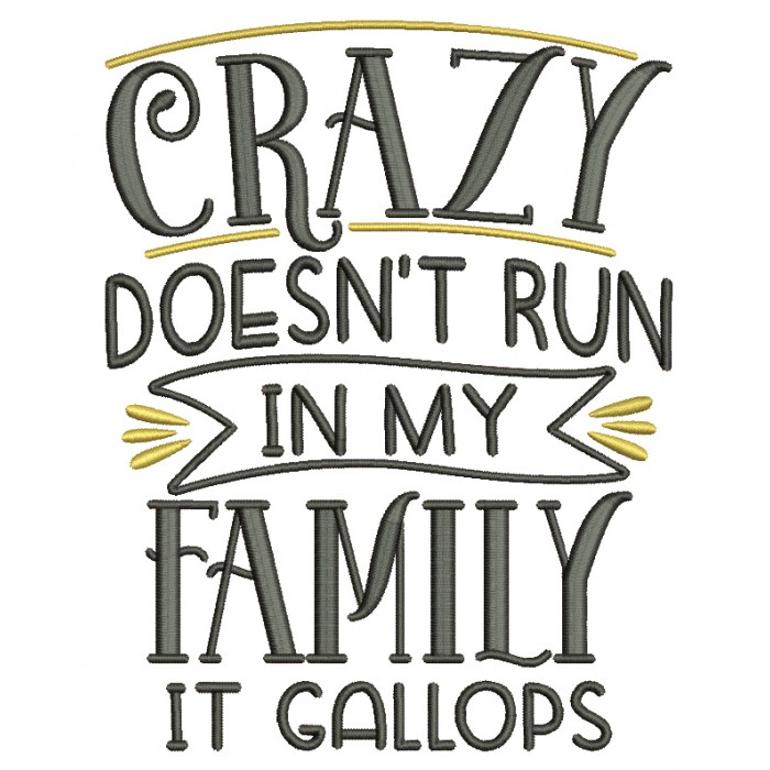 Crazy Doesn't Run In My Family It Gallops Filled Machine Embroidery Design Digitized Pattern