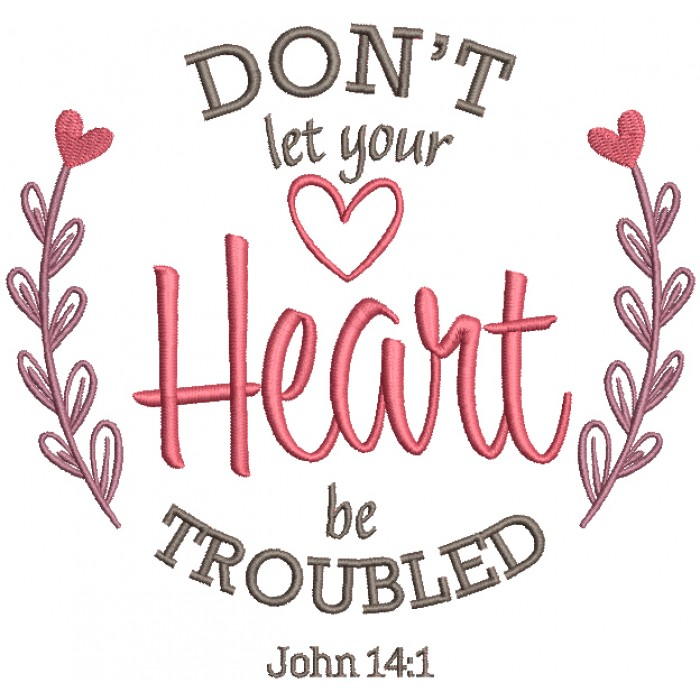Don't Let Your Heart Be Troubled John 14-1 Bible Verse Religious Filled Machine Embroidery Design Digitized Pattern