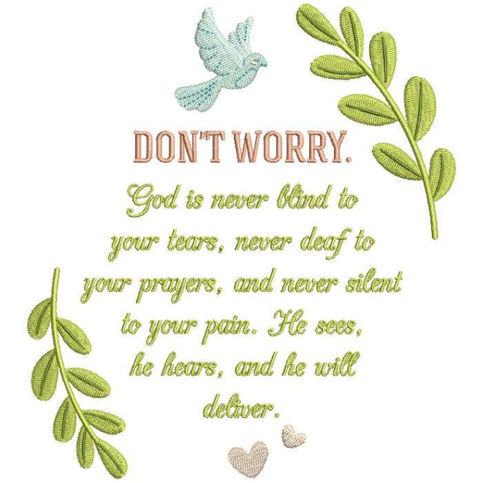Don't worry. God is never blind to your tears, never deaf to your prayers, and never silent to your pains. He sees, He hears, and He will deliver Religious Filled Machine Embroidery Design Digitized Pattern