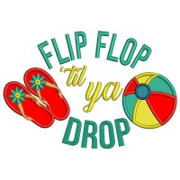 Flip Flop Til Ya Drop Beach Ball Summer Applique Machine Embroidery Design Digitized Pattern