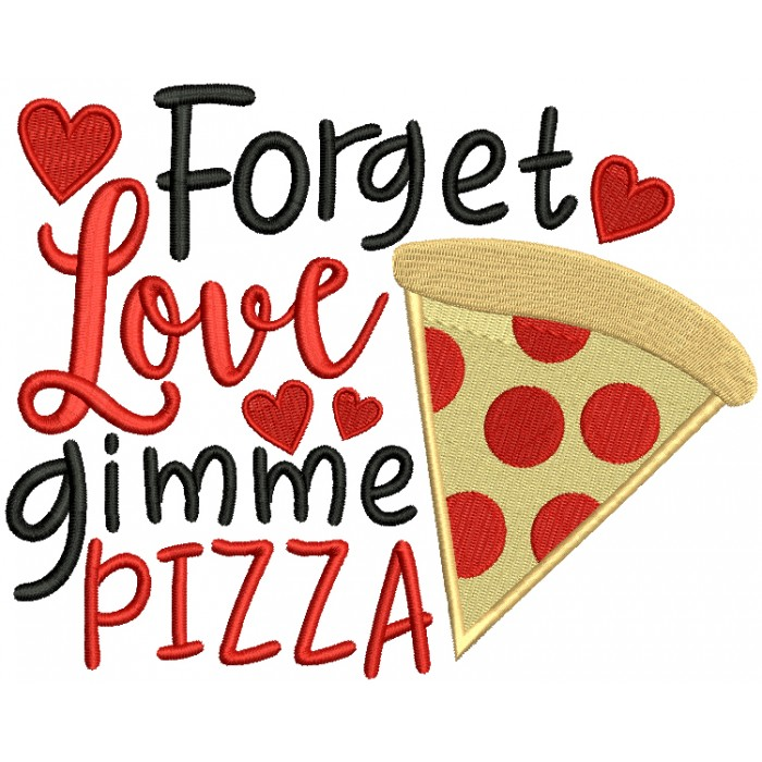 Forget Love Gimme Pizza Valentine's Day Filled Machine Embroidery Design Digitized Pattern