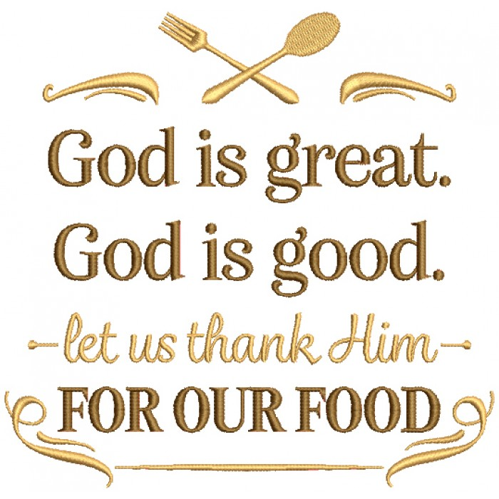 God Is Great God Is Good Let Us Thank Him For Our Food Religious Filled Machine Embroidery Design Digitized Pattern