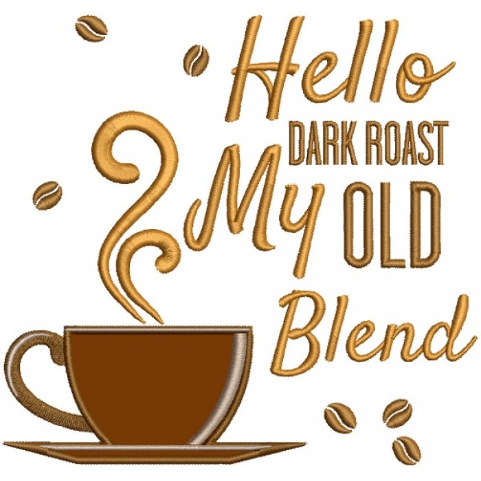 Hello Dark Roast My Old Blend Applique Machine Embroidery Design Digitized Pattern